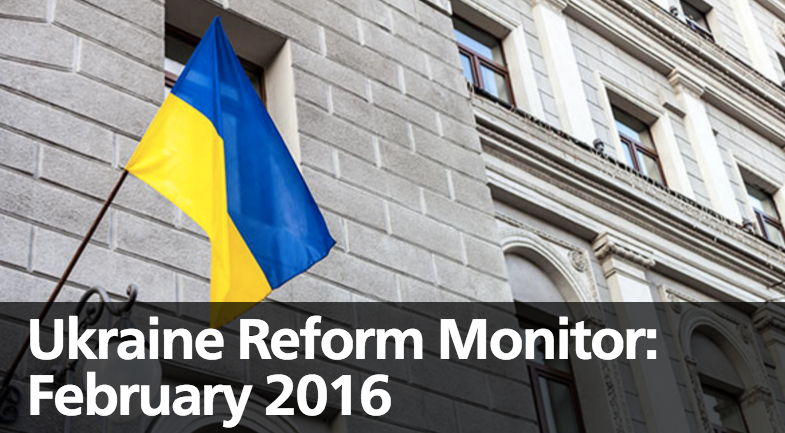 Ukraine Reform Monitor: February 2016