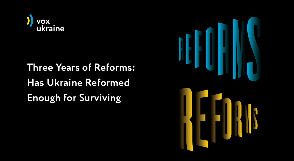 Three Years of Reforms. Has Ukraine Reformed Enough for Surviving